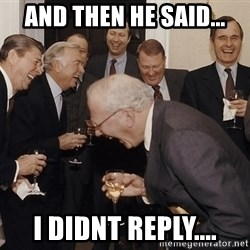 So Then I Said... - and then he said... i didnt reply....