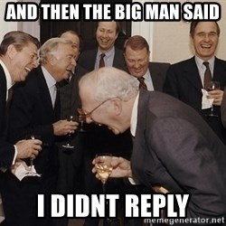 So Then I Said... - And then the big man said i didnt reply