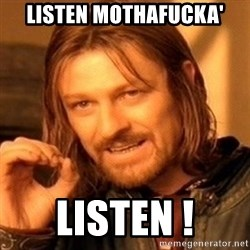 One Does Not Simply - LISTEN MOTHAFUCKA' LISTEN !