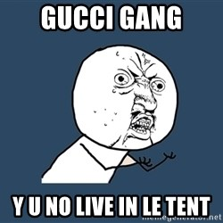 Y U No - Gucci gang  y u no live in le tent