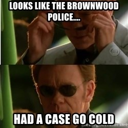 Csi - Looks like the Brownwood Police.... Had a Case go cold