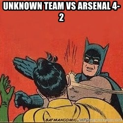batman slap robin - Unknown team vs arsenal 4-2