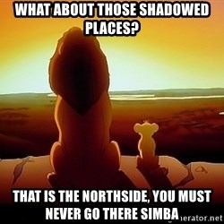 simba mufasa - What about those shadowed places? That is the Northside, you must never go there Simba