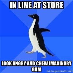 Socially Awkward Penguin - In line at store Look angry and chew imaginary gum