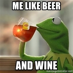 Kermit The Frog Drinking Tea - me like beer and wine