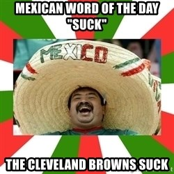 """Sombrero Mexican - Mexican word of the day """"suck"""" The Cleveland Browns Suck"""