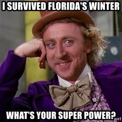 Willy Wonka - I survived Florida's winter What's your super power?