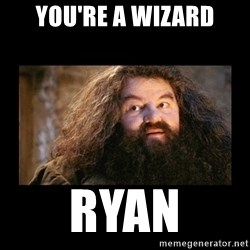 You're a Wizard Harry - you're a wizard ryan