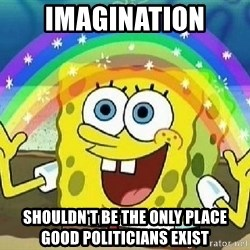 Imagination - IMAGINATION shouldn't be the only place good politicians exist