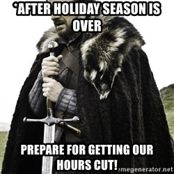 Brace Yourself Meme - *after holiday season is over prepare for getting our hours cut!