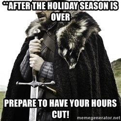 Brace Yourself Meme - **after the holiday season is over Prepare to have your hours cut!