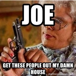 Madea-gun meme - Joe  Get these people out my damn house