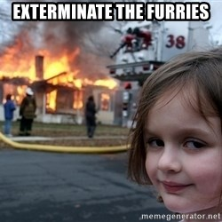 Disaster Girl - exterminate the furries