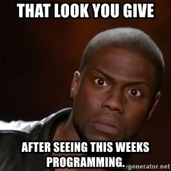 kevin hart nigga - That look you give  After seeing this weeks programming.