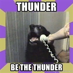 Yes, this is dog! - THUNDER BE THE THUNDER