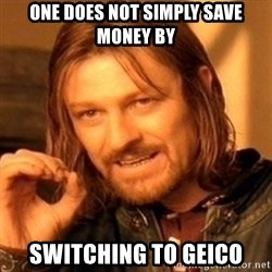 One Does Not Simply - One does not simply save money by switching to geico