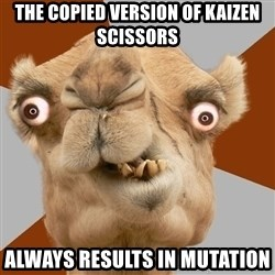 Crazy Camel lol - the copied version of kaizen scissors  always results in mutation