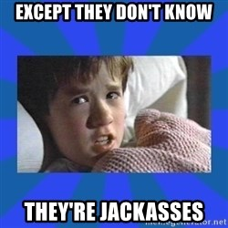 i see dead people - except they don't know they're jackasses