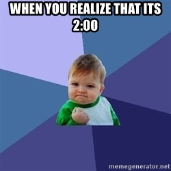 Success Kid - when you realize that its 2:00