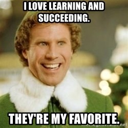 Buddy the Elf - I love learning and succeeding. They're my favorite.
