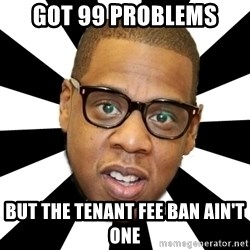 JayZ 99 Problems - Got 99 problems But the tenant fee ban ain't one