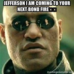 What If I Told You - Jefferson I am coming to your next bond fire💪🏿
