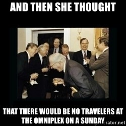 Rich Men Laughing - and then she thought that there would be no travelers at the omniplex on a sunday