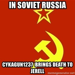 In Soviet Russia - in soviet russia cykagun1237  brings death to jerell