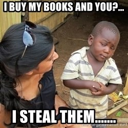skeptical black kid - I Buy my books and you?... I steal them.......