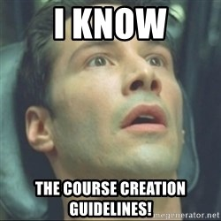 i know kung fu - I know the course creation guidelines!