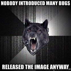 Insanity Wolf - Nobody introduced many bugs Released the image anyway