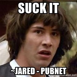 Conspiracy Keanu - suck it ~Jared - PubNet