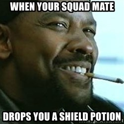 My Nigga Denzel - When your squad mate Drops you a shield potion