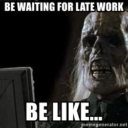 OP will surely deliver skeleton - be waiting for late work be like...