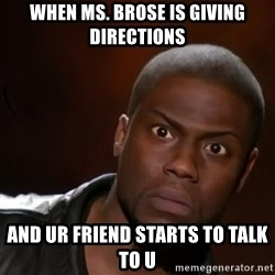 kevin hart nigga - when Ms. brose is giving directions and ur friend starts to talk to u