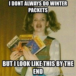 oh mer gerd - I dont always do winter packets but i look like this by the end