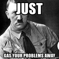 Hitler Advice - just gas your problems away