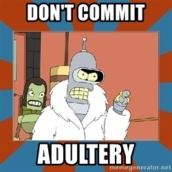 Blackjack and hookers bender - don't commit  adultery