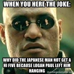 What If I Told You - When You Here The Joke: Why did the Japanese man not get a hi five because logan paul left him hanging