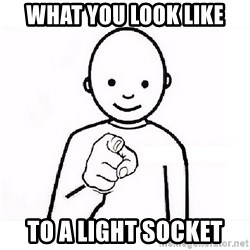 GUESS WHO YOU - what you look like to a light socket