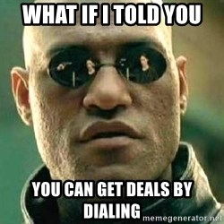 What if I told you / Matrix Morpheus - What if I told you You can get deals by dialing