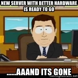 south park aand it's gone - New server with better hardware is ready to go ......AAAND Its Gone
