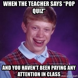 """Bad Luck Brian - When the teacher says """"pop quiz"""" And you haven't been paying any attention in class"""