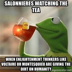 Kermit The Frog Drinking Tea - Salonnieres watching the tea when enlightenment thinkers like Voltaire or Montesquieu are giving the dirt on humanity