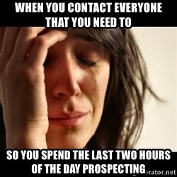 crying girl sad - When you contact everyone that you need to so you spend the last two hours of the day prospecting