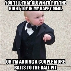 Mafia Baby - you tell that clown to put the right toy in my happy meal or i'm adding a couple more balls to the ball pit