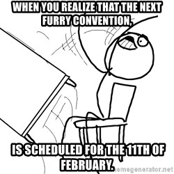 Desk Flip Rage Guy - When you realize that the next furry convention,  is scheduled for the 11th of February.