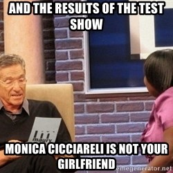 Maury Lie Detector - And the results of the test show Monica Cicciareli is NOT your girlfriend