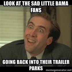 Nick Cage - look at the sad little bama fans going back into their trailer parks