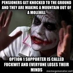 joker mind loss - pensioners get knocked to the ground and they are making a mountain out of a molehill Option 1 supporter is called fuckwit and everyone loses their minds